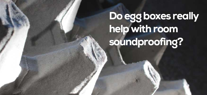 Do Egg Boxes Soundproof Rooms