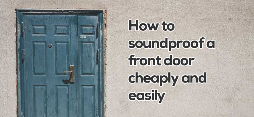 How to Soundproof a Front Door Cheaply + Apartment Doors