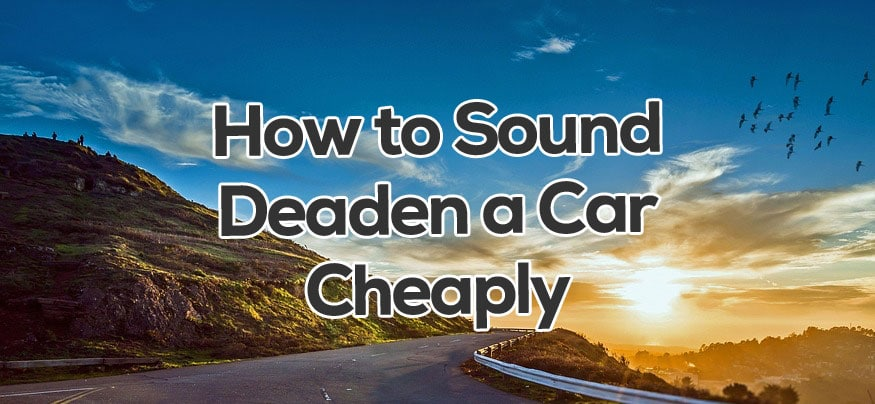 How to sound deaden a car cheap with soundproofing